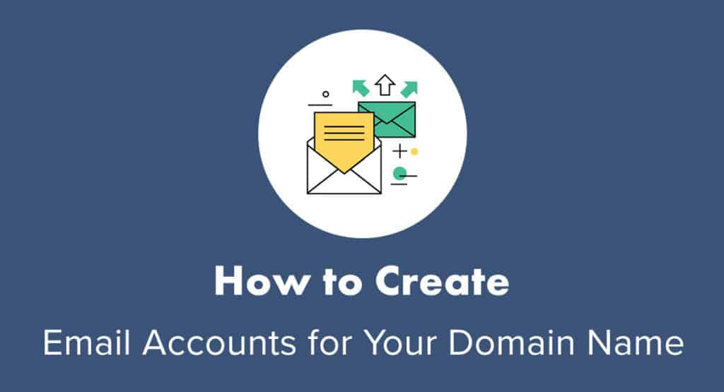 How to Create Email Accounts for Your Domain Name