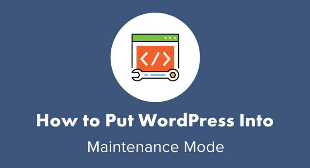 How to Put WordPress Into Maintenance Mode Guide